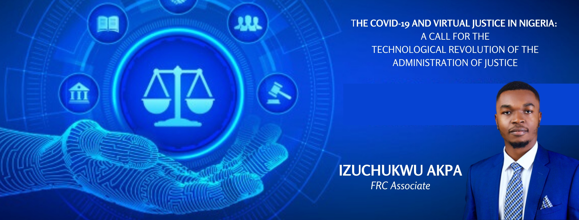 THE COVID-19 AND VIRTUAL JUSTICE IN NIGERIA – A CALL FOR THE TECHNOLOGICAL REVOLUTION OF THE ADMINISTRATION OF JUSTICE