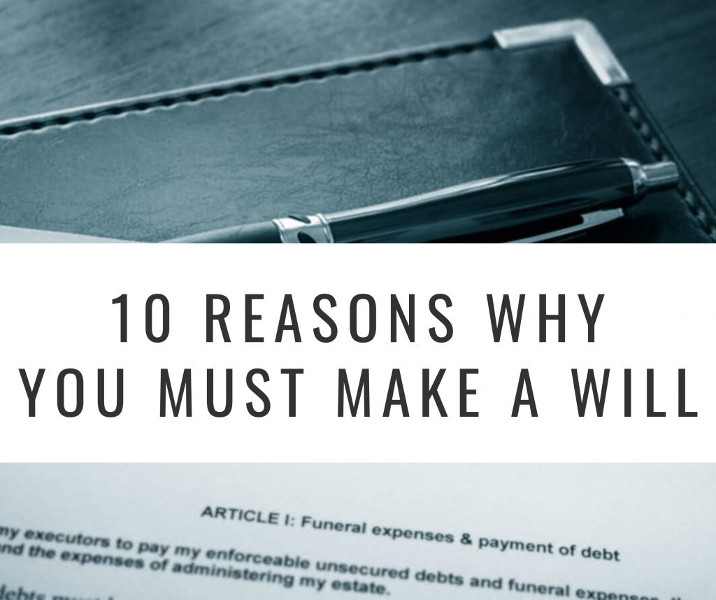 10 Reasons Why you Must Make a Will