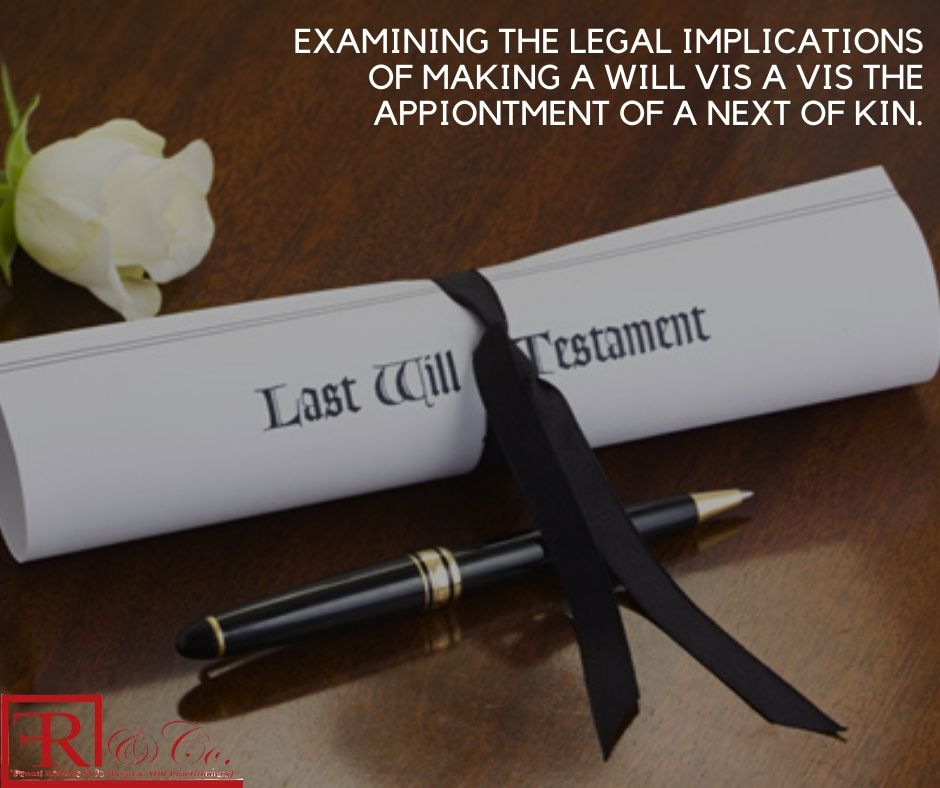 Examining the Legal Implications of making a Will vis a vis the Appointment of a Next of Kin